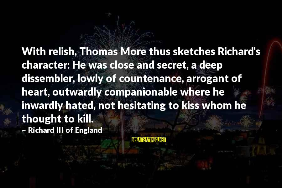 Companionable Sayings By Richard III Of England: With relish, Thomas More thus sketches Richard's character: He was close and secret, a deep