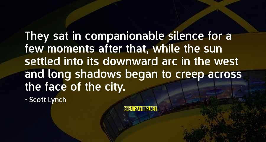 Companionable Sayings By Scott Lynch: They sat in companionable silence for a few moments after that, while the sun settled