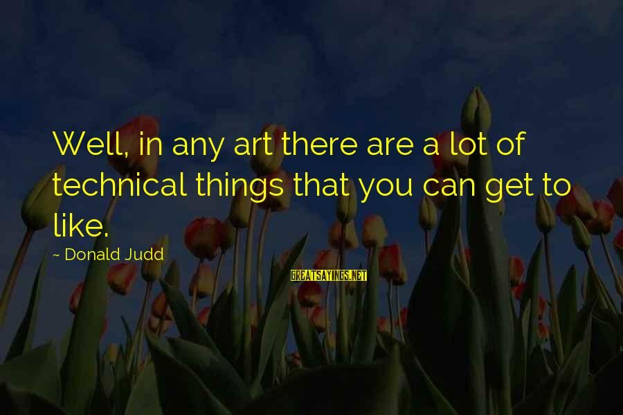Compare Cheap Life Insurance Sayings By Donald Judd: Well, in any art there are a lot of technical things that you can get