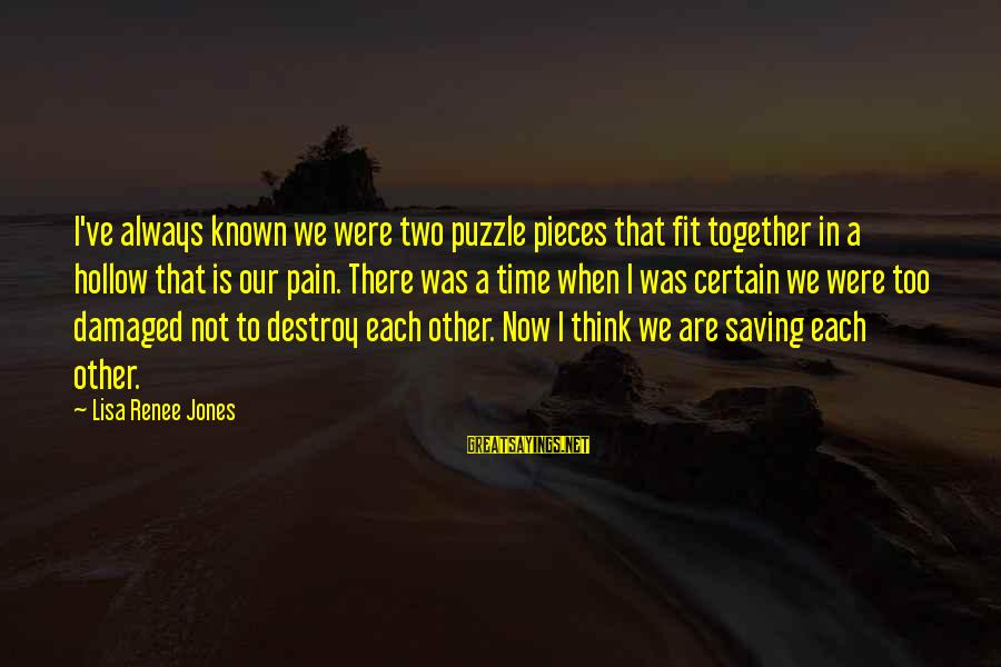 Compare Multi Bike Insurance Sayings By Lisa Renee Jones: I've always known we were two puzzle pieces that fit together in a hollow that