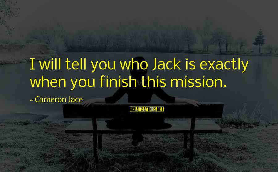 Compasses And Love Sayings By Cameron Jace: I will tell you who Jack is exactly when you finish this mission.