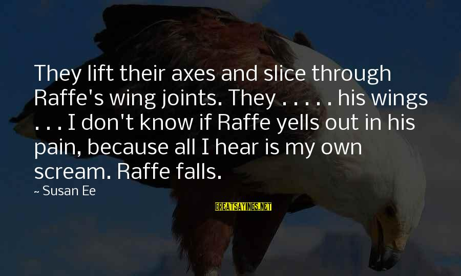 Compasses And Love Sayings By Susan Ee: They lift their axes and slice through Raffe's wing joints. They . . . .