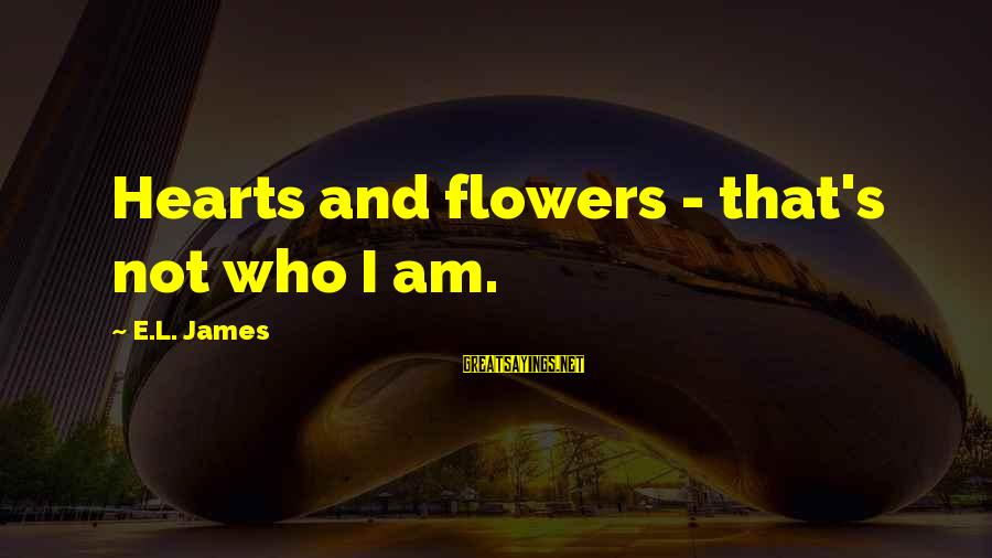 Competing With An Ex Girlfriend Sayings By E.L. James: Hearts and flowers - that's not who I am.