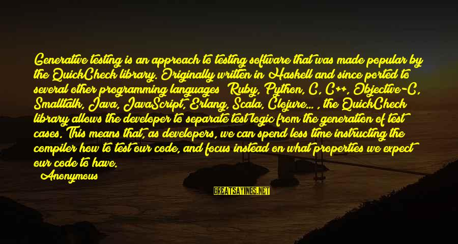 Compiler Sayings By Anonymous: Generative testing is an approach to testing software that was made popular by the QuickCheck