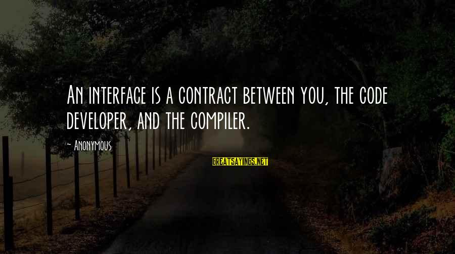 Compiler Sayings By Anonymous: An interface is a contract between you, the code developer, and the compiler.