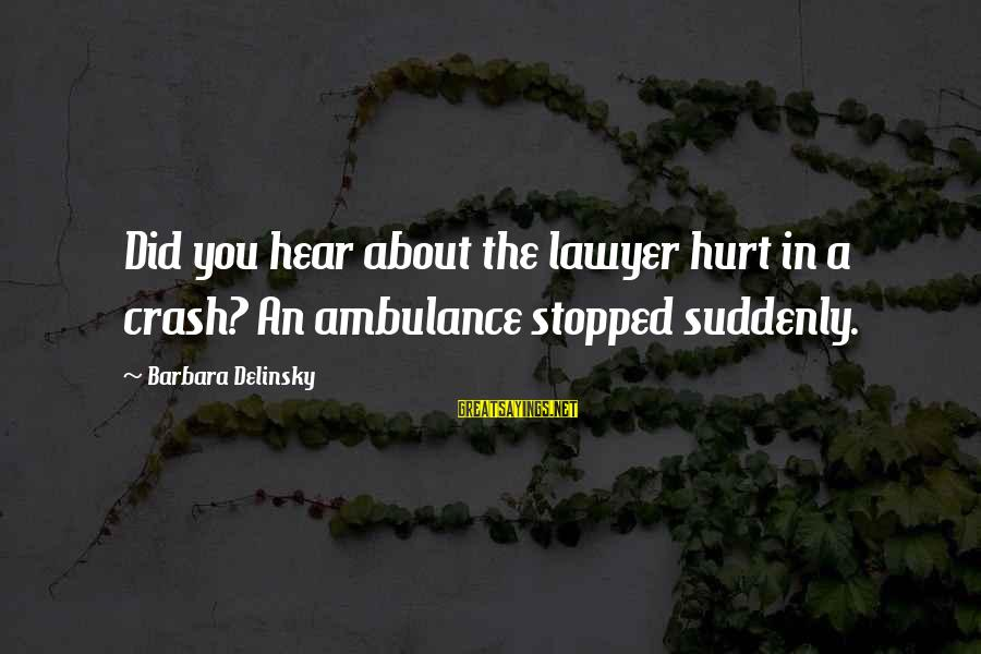 Compiler Sayings By Barbara Delinsky: Did you hear about the lawyer hurt in a crash? An ambulance stopped suddenly.