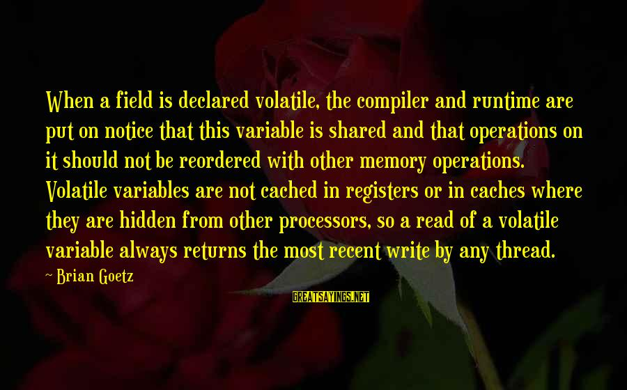 Compiler Sayings By Brian Goetz: When a field is declared volatile, the compiler and runtime are put on notice that