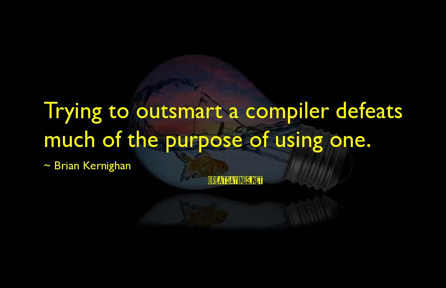 Compiler Sayings By Brian Kernighan: Trying to outsmart a compiler defeats much of the purpose of using one.