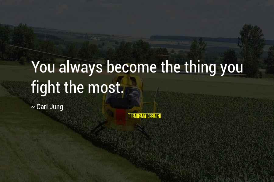 Compiler Sayings By Carl Jung: You always become the thing you fight the most.