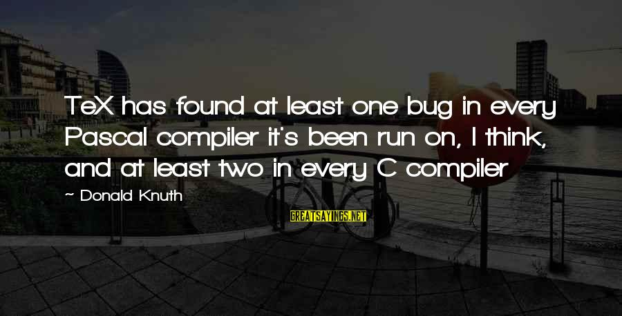 Compiler Sayings By Donald Knuth: TeX has found at least one bug in every Pascal compiler it's been run on,