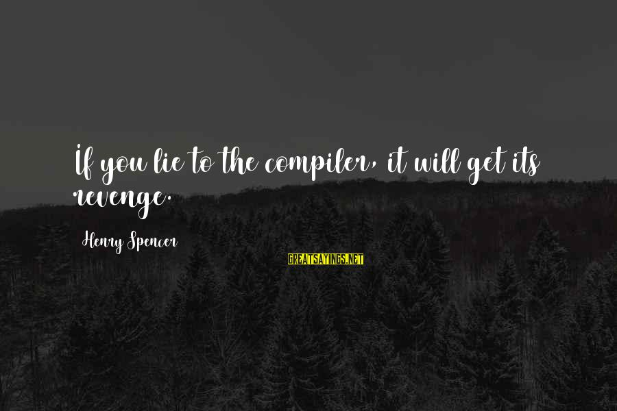Compiler Sayings By Henry Spencer: If you lie to the compiler, it will get its revenge.
