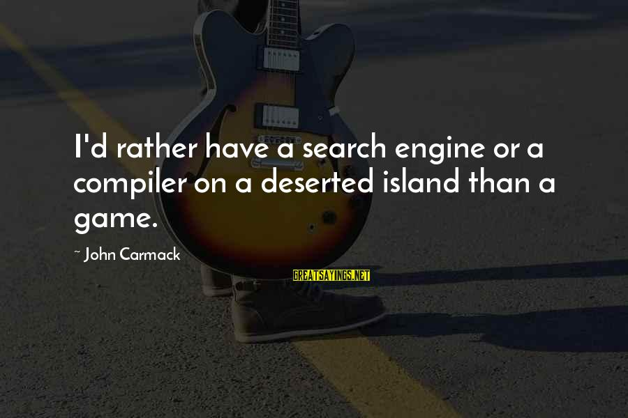 Compiler Sayings By John Carmack: I'd rather have a search engine or a compiler on a deserted island than a