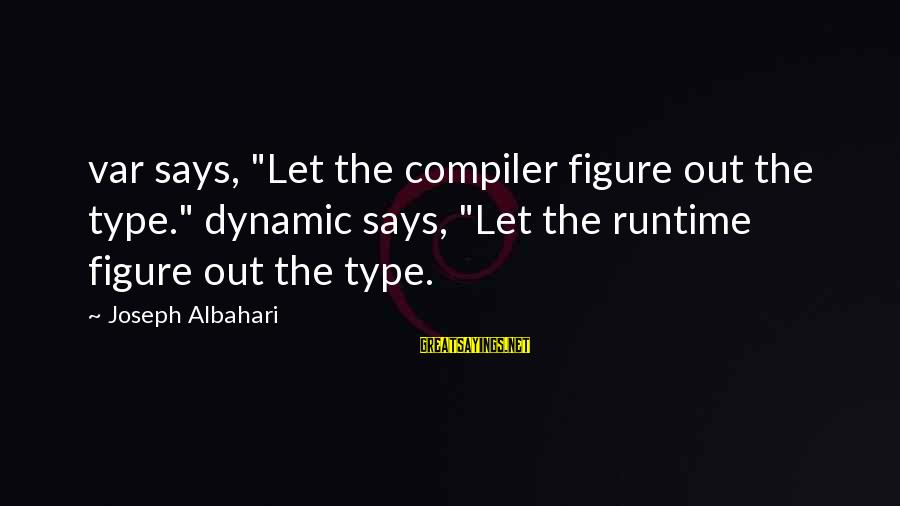 """Compiler Sayings By Joseph Albahari: var says, """"Let the compiler figure out the type."""" dynamic says, """"Let the runtime figure"""