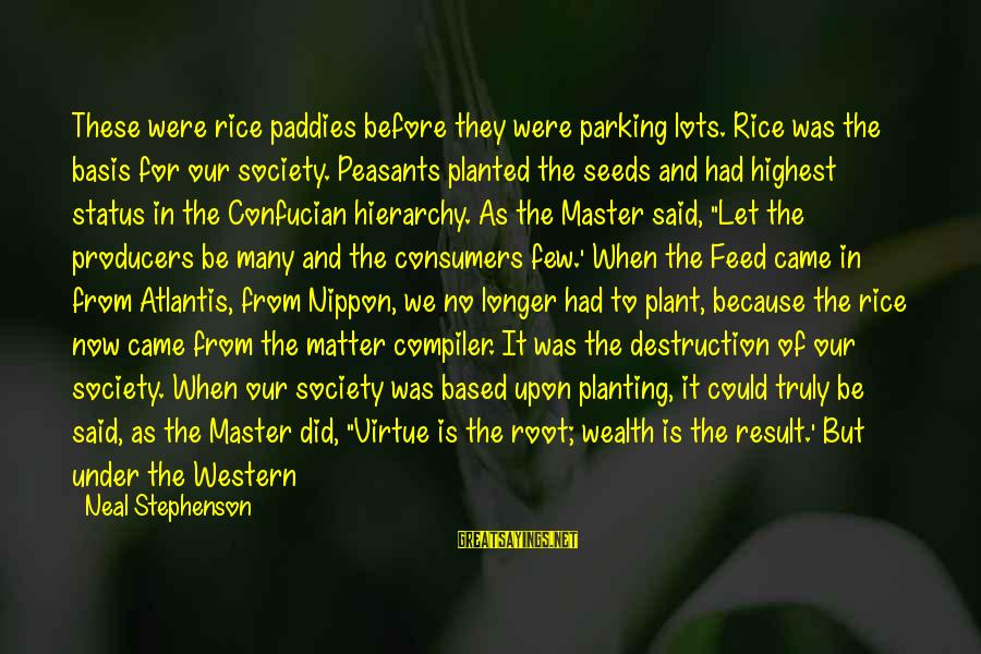 Compiler Sayings By Neal Stephenson: These were rice paddies before they were parking lots. Rice was the basis for our