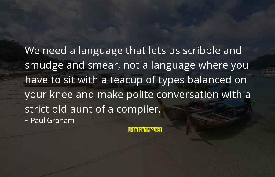 Compiler Sayings By Paul Graham: We need a language that lets us scribble and smudge and smear, not a language