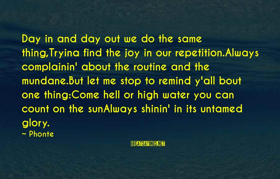 Complainin Sayings By Phonte: Day in and day out we do the same thing,Tryina find the joy in our