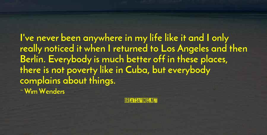 Complains About Life Sayings By Wim Wenders: I've never been anywhere in my life like it and I only really noticed it