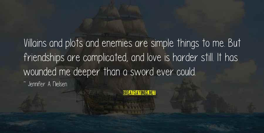 Complicated Friendships Sayings By Jennifer A. Nielsen: Villains and plots and enemies are simple things to me. But friendships are complicated, and