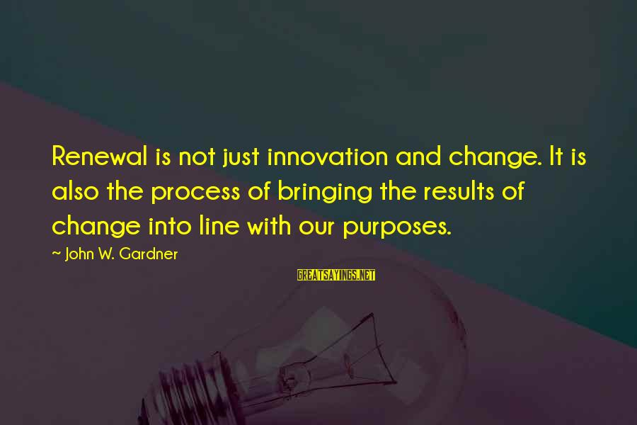 Complicated Friendships Sayings By John W. Gardner: Renewal is not just innovation and change. It is also the process of bringing the