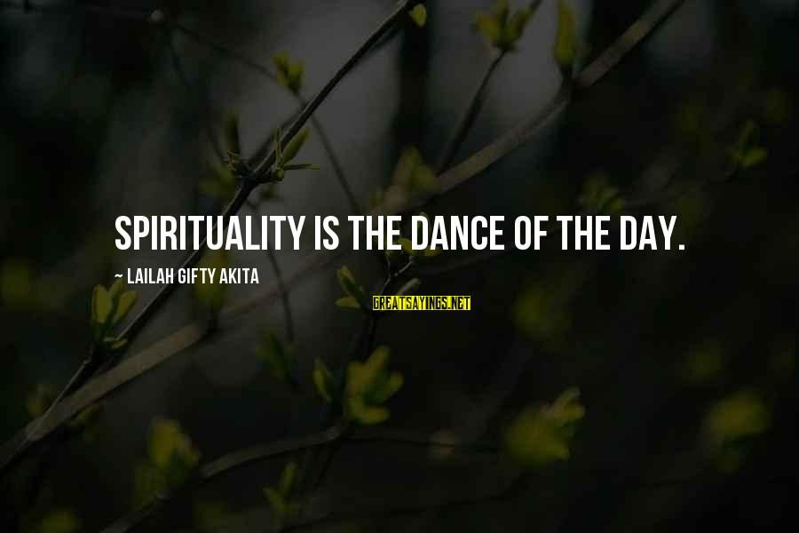 Complicated Friendships Sayings By Lailah Gifty Akita: Spirituality is the dance of the day.