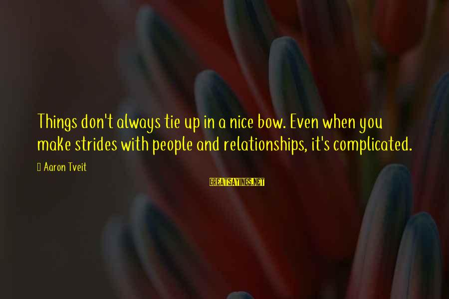 Complicated Relationships Sayings By Aaron Tveit: Things don't always tie up in a nice bow. Even when you make strides with