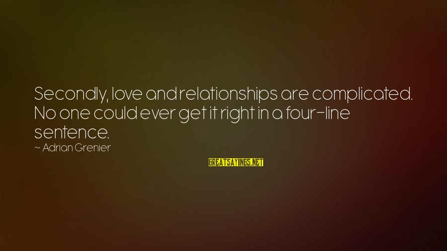 Complicated Relationships Sayings By Adrian Grenier: Secondly, love and relationships are complicated. No one could ever get it right in a