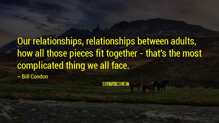Complicated Relationships Sayings By Bill Condon: Our relationships, relationships between adults, how all those pieces fit together - that's the most