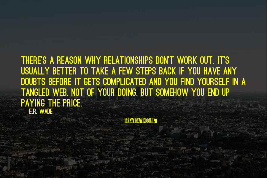 Complicated Relationships Sayings By E.R. Wade: There's a reason why relationships don't work out. It's usually better to take a few