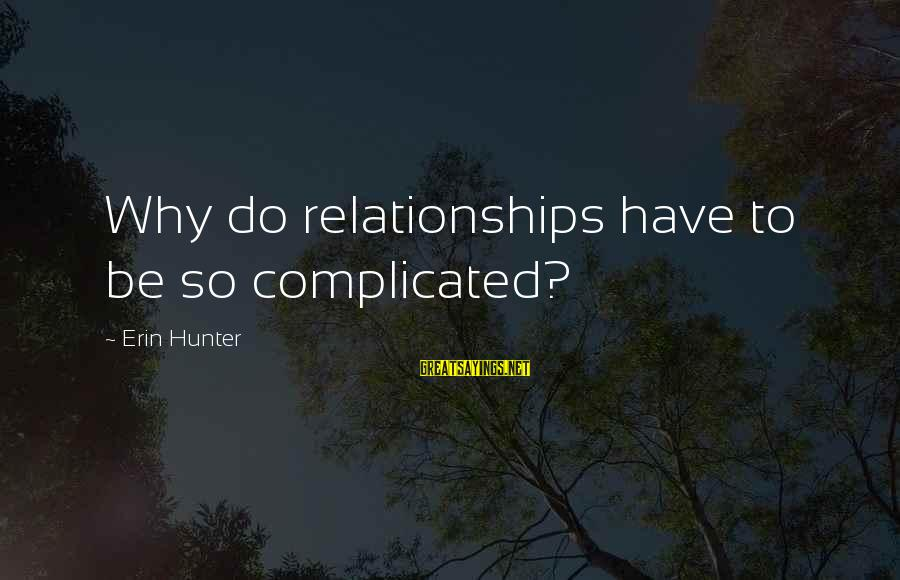 Complicated Relationships Sayings By Erin Hunter: Why do relationships have to be so complicated?