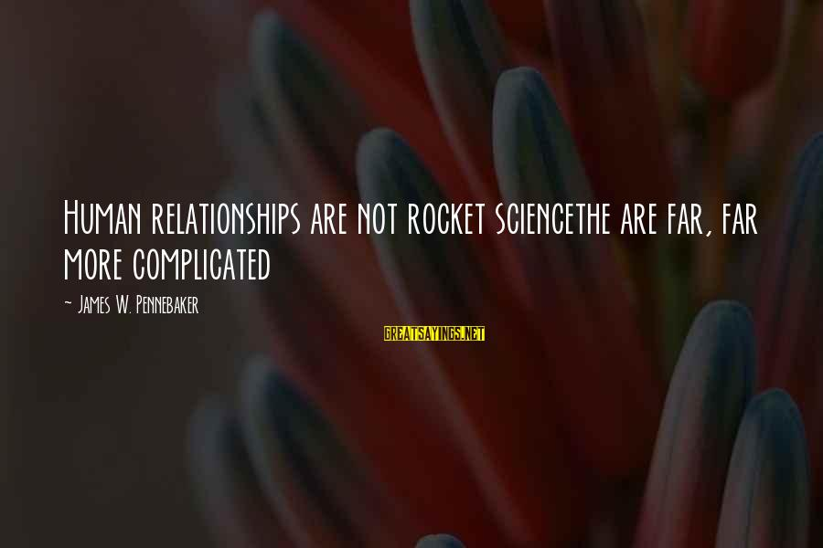 Complicated Relationships Sayings By James W. Pennebaker: Human relationships are not rocket sciencethe are far, far more complicated