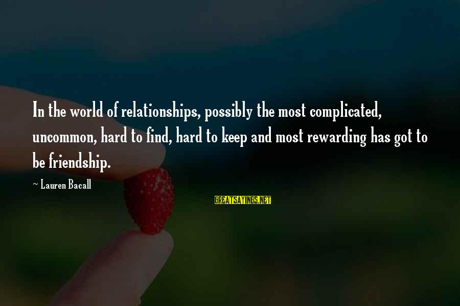 Complicated Relationships Sayings By Lauren Bacall: In the world of relationships, possibly the most complicated, uncommon, hard to find, hard to