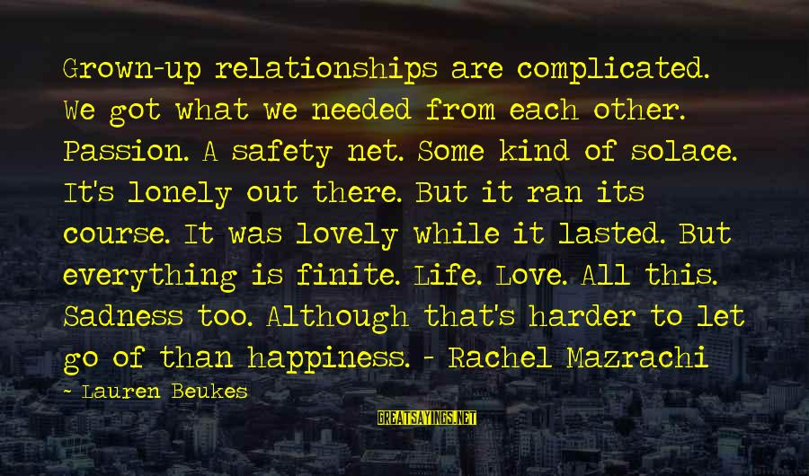 Complicated Relationships Sayings By Lauren Beukes: Grown-up relationships are complicated. We got what we needed from each other. Passion. A safety