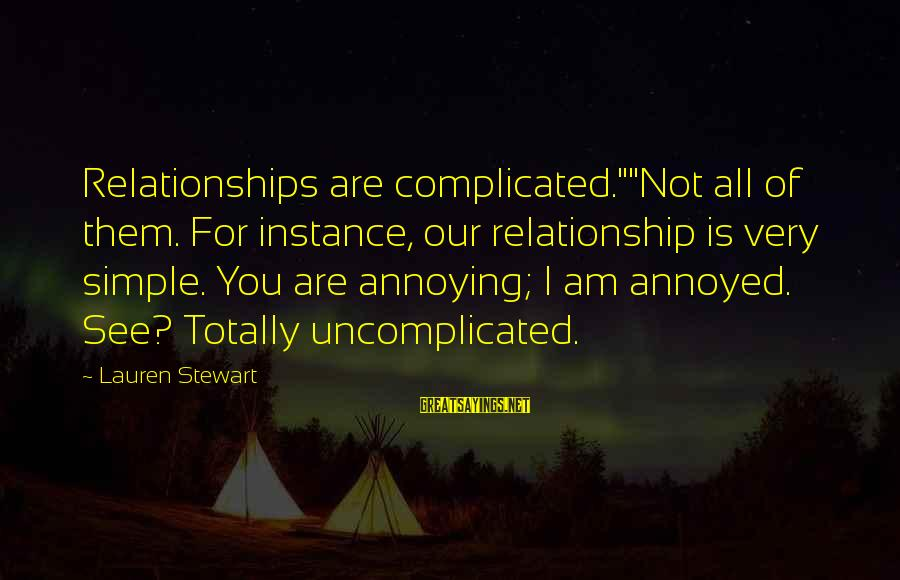"""Complicated Relationships Sayings By Lauren Stewart: Relationships are complicated.""""""""Not all of them. For instance, our relationship is very simple. You are"""