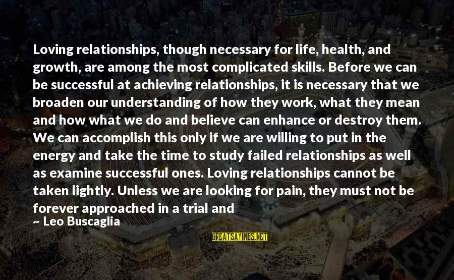 Complicated Relationships Sayings By Leo Buscaglia: Loving relationships, though necessary for life, health, and growth, are among the most complicated skills.
