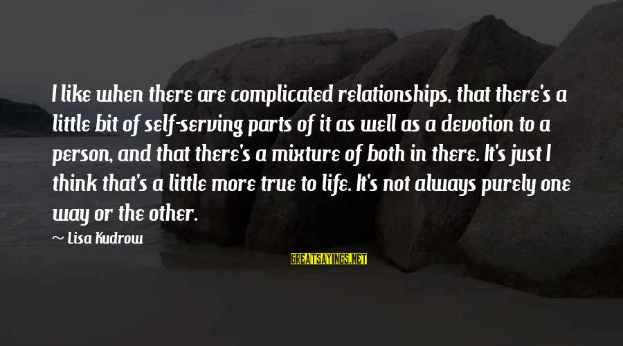 Complicated Relationships Sayings By Lisa Kudrow: I like when there are complicated relationships, that there's a little bit of self-serving parts