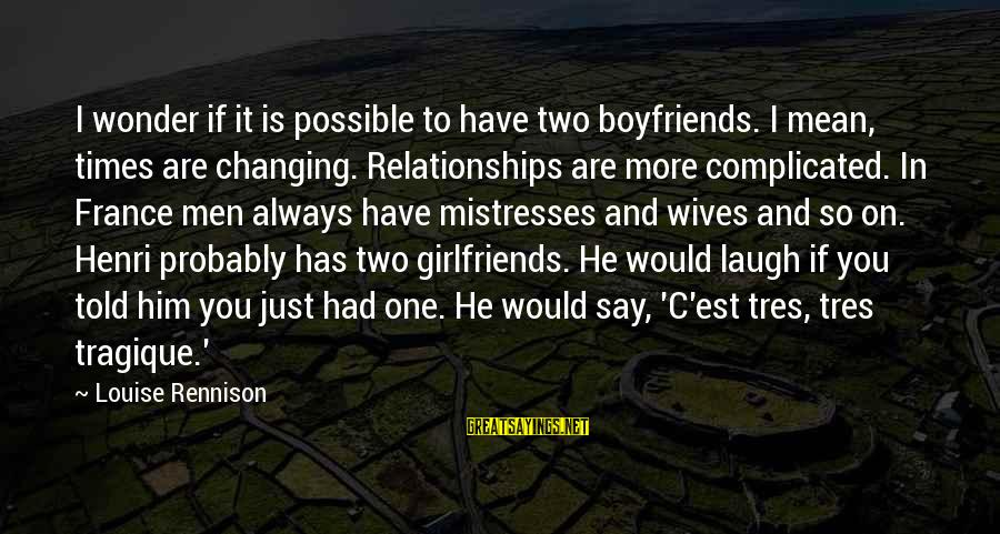 Complicated Relationships Sayings By Louise Rennison: I wonder if it is possible to have two boyfriends. I mean, times are changing.