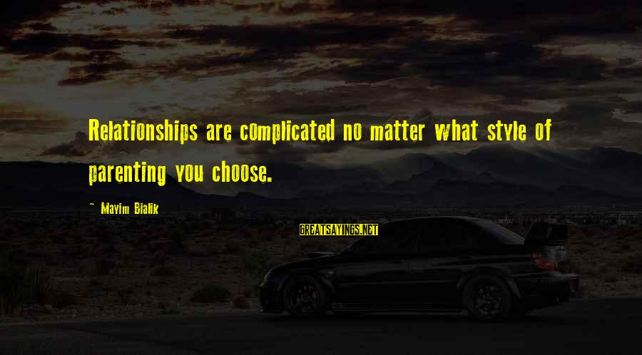 Complicated Relationships Sayings By Mayim Bialik: Relationships are complicated no matter what style of parenting you choose.