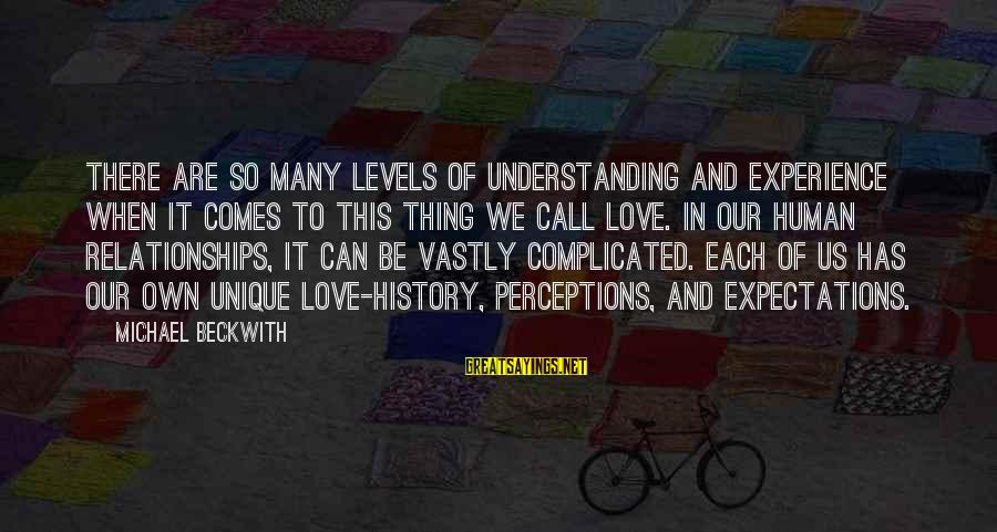 Complicated Relationships Sayings By Michael Beckwith: There are so many levels of understanding and experience when it comes to this thing