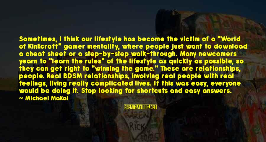 """Complicated Relationships Sayings By Michael Makai: Sometimes, I think our lifestyle has become the victim of a """"World of Kinkcraft"""" gamer"""