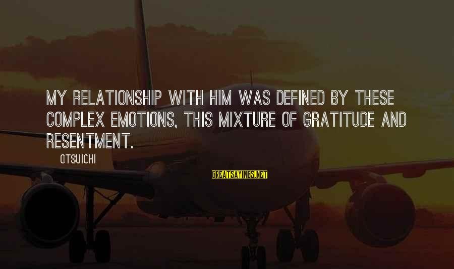 Complicated Relationships Sayings By Otsuichi: My relationship with him was defined by these complex emotions, this mixture of gratitude and