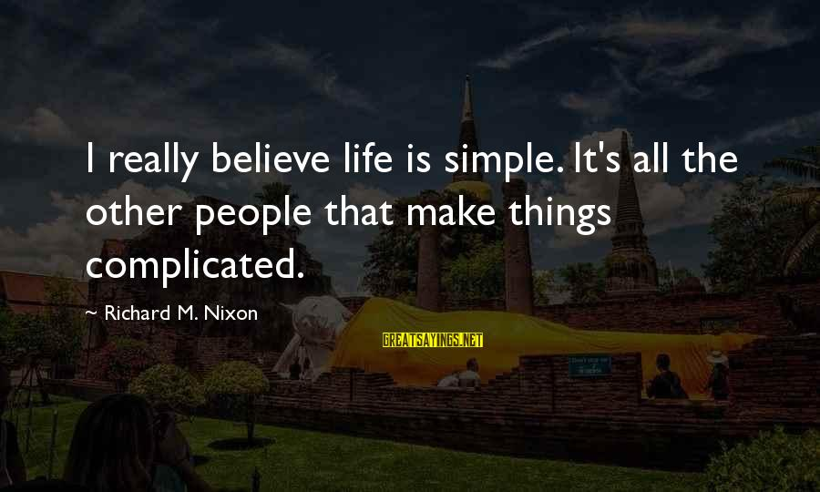Complicated Relationships Sayings By Richard M. Nixon: I really believe life is simple. It's all the other people that make things complicated.