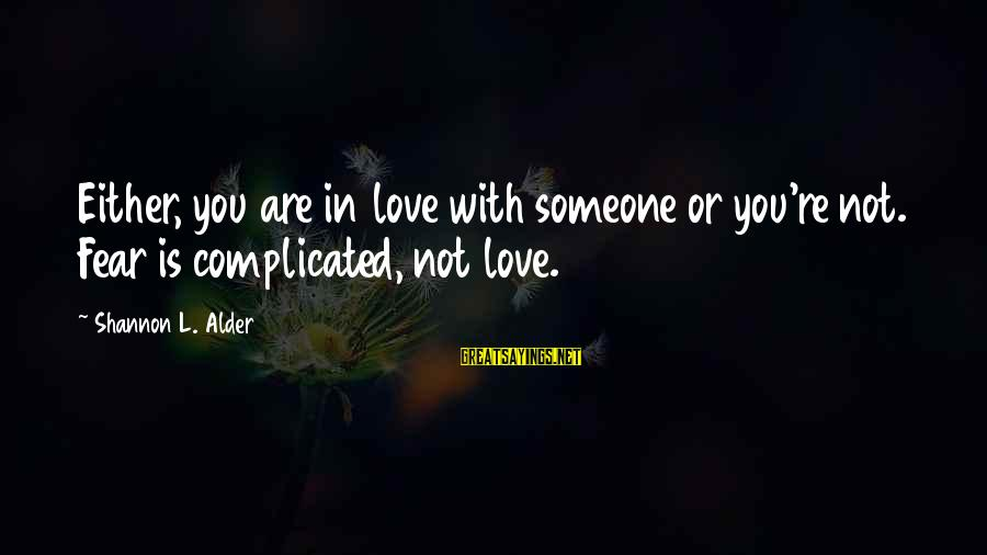 Complicated Relationships Sayings By Shannon L. Alder: Either, you are in love with someone or you're not. Fear is complicated, not love.
