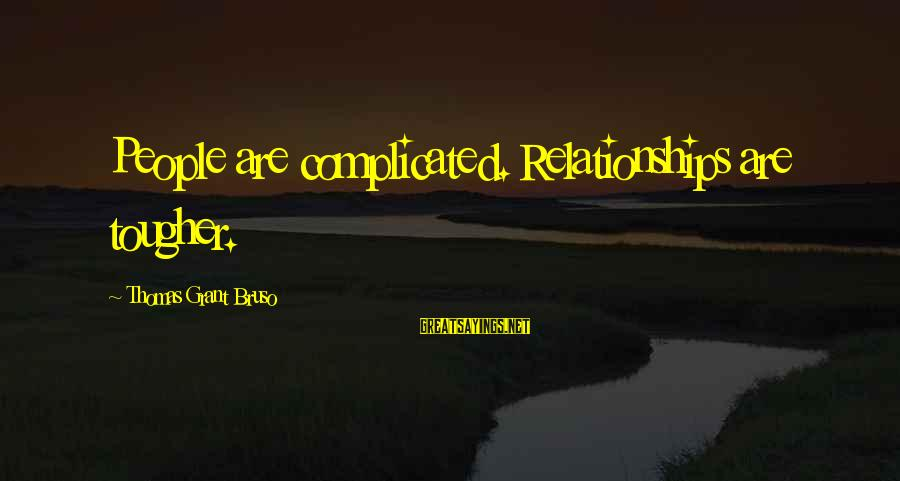 Complicated Relationships Sayings By Thomas Grant Bruso: People are complicated. Relationships are tougher.