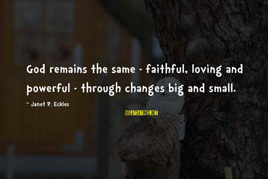 Composite Front Door Sayings By Janet P. Eckles: God remains the same - faithful, loving and powerful - through changes big and small.