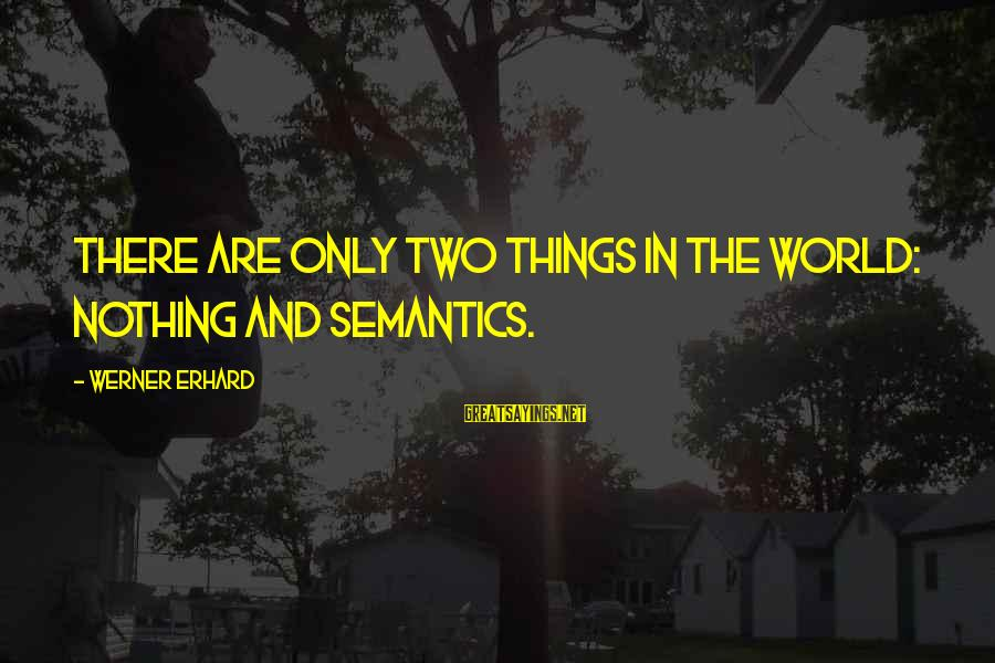 Composite Front Door Sayings By Werner Erhard: There are only two things in the world: nothing and semantics.
