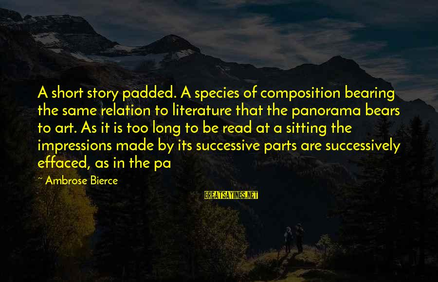 Composition In Art Sayings By Ambrose Bierce: A short story padded. A species of composition bearing the same relation to literature that
