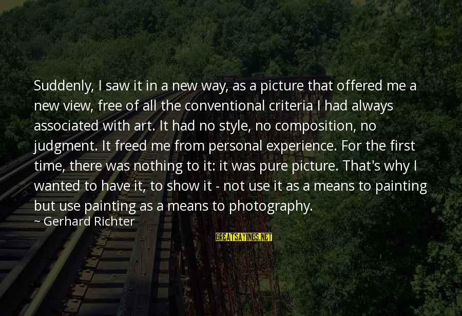 Composition In Art Sayings By Gerhard Richter: Suddenly, I saw it in a new way, as a picture that offered me a