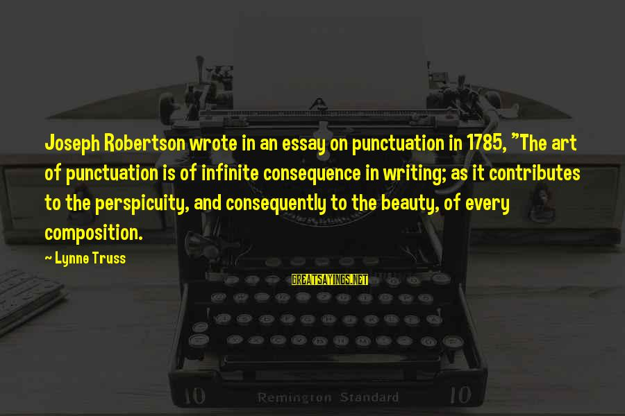 """Composition In Art Sayings By Lynne Truss: Joseph Robertson wrote in an essay on punctuation in 1785, """"The art of punctuation is"""