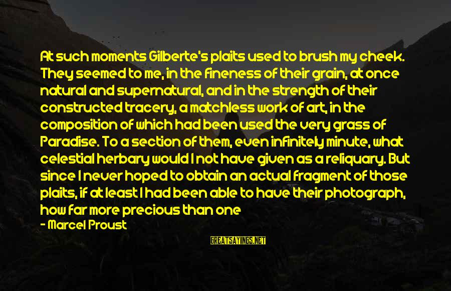 Composition In Art Sayings By Marcel Proust: At such moments Gilberte's plaits used to brush my cheek. They seemed to me, in