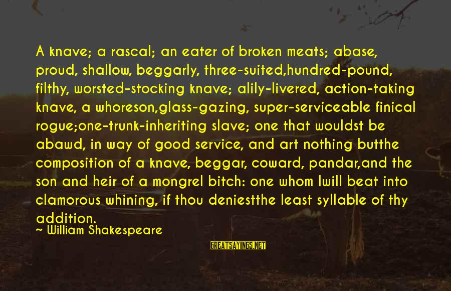 Composition In Art Sayings By William Shakespeare: A knave; a rascal; an eater of broken meats; abase, proud, shallow, beggarly, three-suited,hundred-pound, filthy,